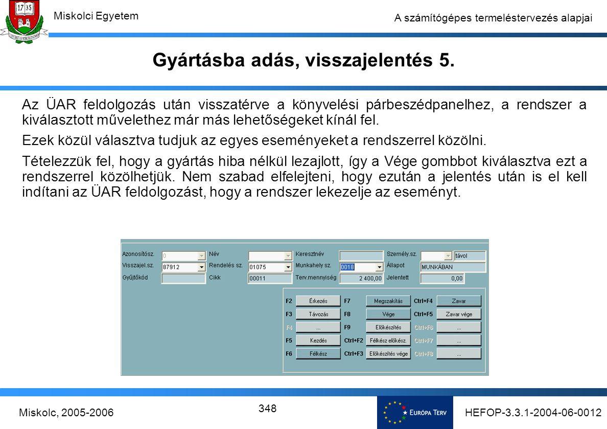HEFOP-3.3.1-2004-06-0012Miskolc, 2005-2006 Miskolci Egyetem 348 A számítógépes termeléstervezés alapjai Gyártásba adás, visszajelentés 5.