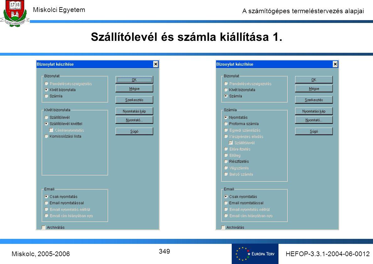 HEFOP-3.3.1-2004-06-0012Miskolc, 2005-2006 Miskolci Egyetem 349 A számítógépes termeléstervezés alapjai Szállítólevél és számla kiállítása 1.