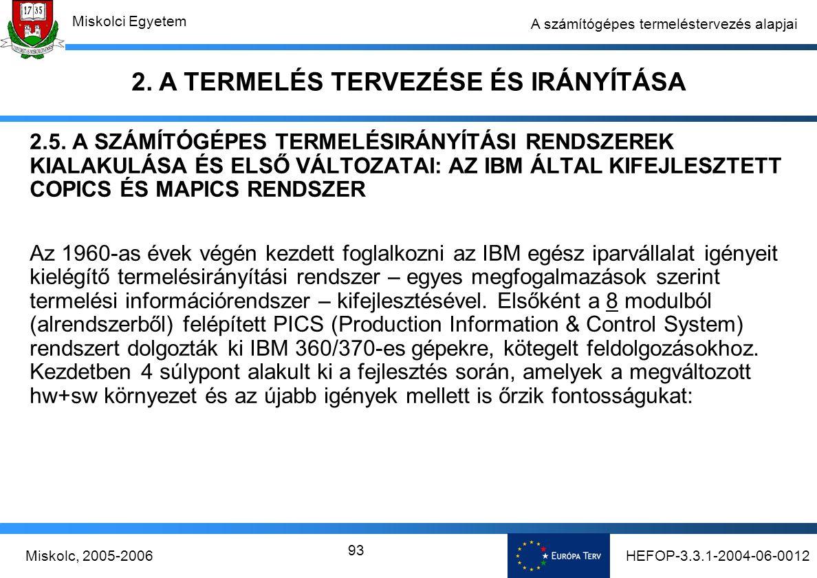 HEFOP-3.3.1-2004-06-0012Miskolc, 2005-2006 Miskolci Egyetem 93 A számítógépes termeléstervezés alapjai 2.5.