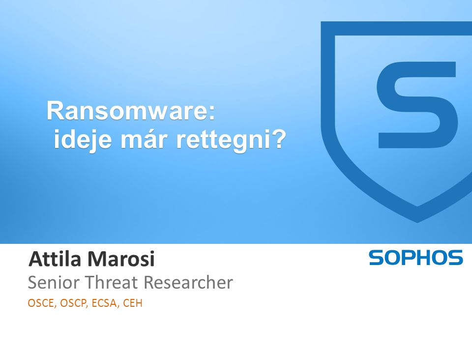 1 1 Attila Marosi Senior Threat Researcher OSCE, OSCP, ECSA, CEH Ransomware: ideje már rettegni