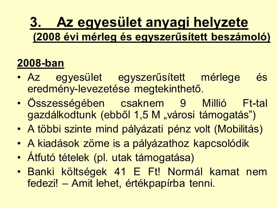 3. Az egyesület anyagi helyzete (2008 évi mérleg és egyszerűsített beszámoló) 2008-ban Az egyesület egyszerűsített mérlege és eredmény-levezetése megt