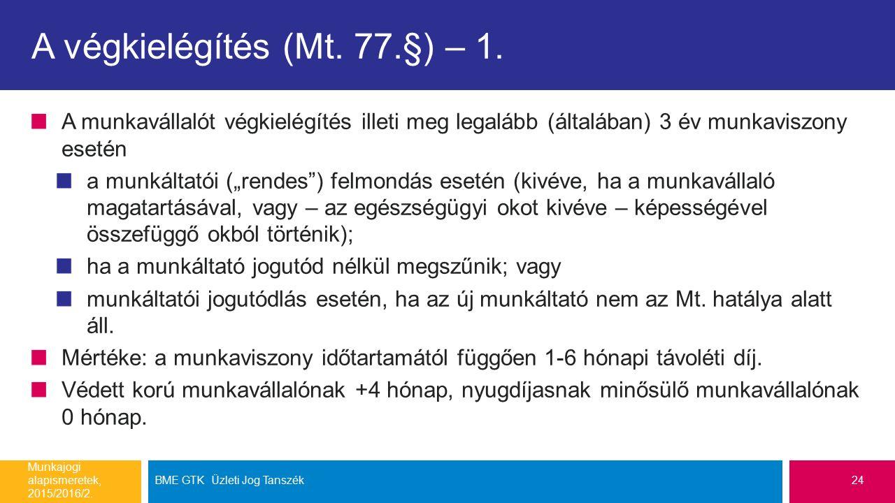 """A végkielégítés (Mt. 77.§) – 1. A munkavállalót végkielégítés illeti meg legalább (általában) 3 év munkaviszony esetén a munkáltatói (""""rendes"""") felmon"""