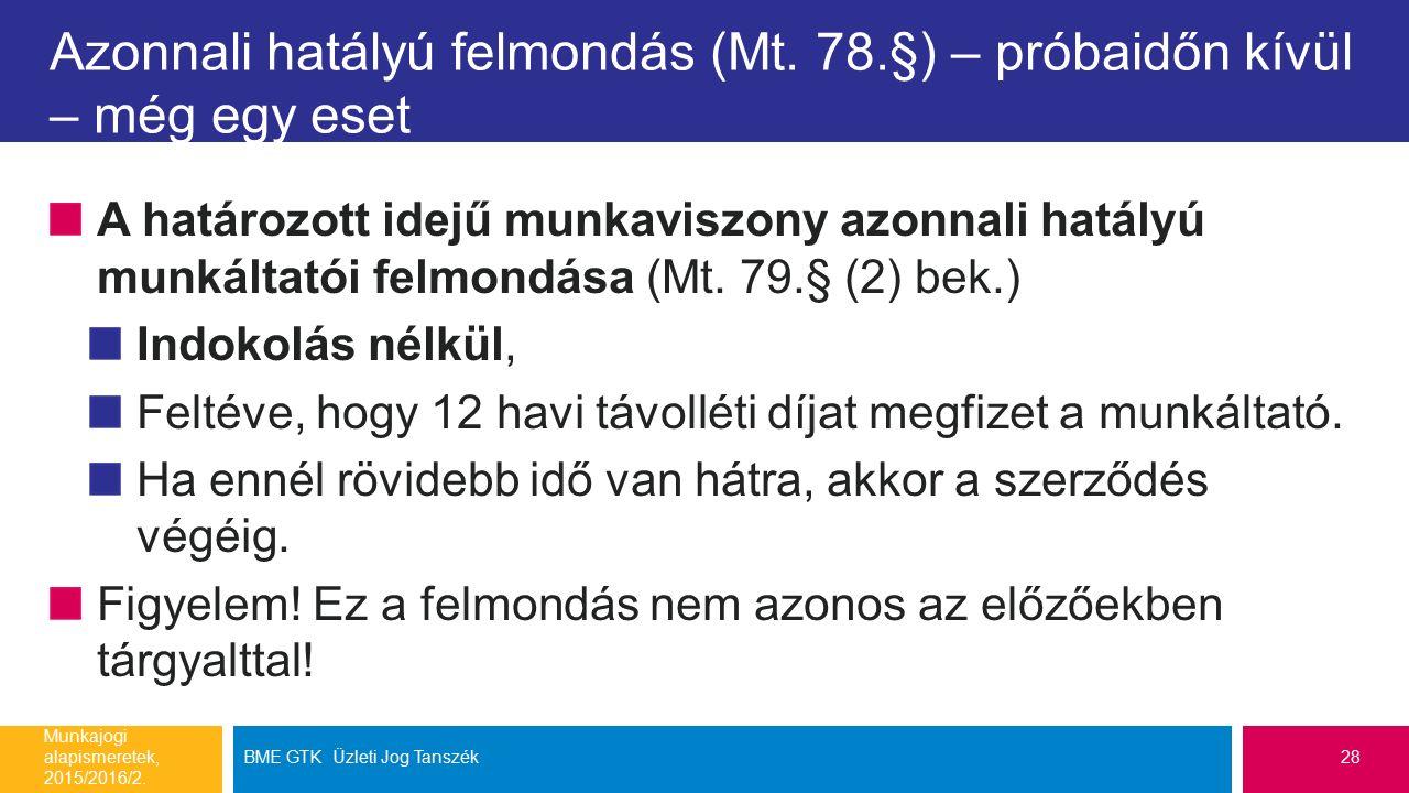 Azonnali hatályú felmondás (Mt. 78.§) – próbaidőn kívül – még egy eset A határozott idejű munkaviszony azonnali hatályú munkáltatói felmondása (Mt. 79
