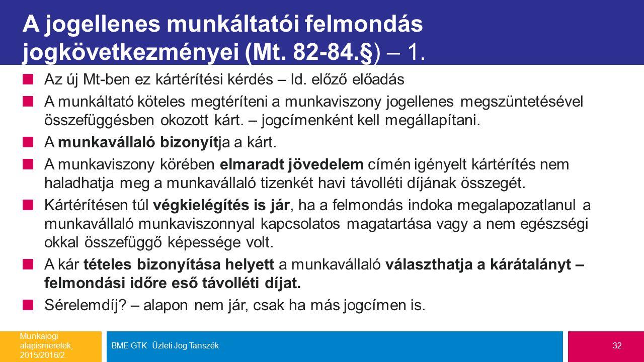 A jogellenes munkáltatói felmondás jogkövetkezményei (Mt. 82-84.§) – 1. Az új Mt-ben ez kártérítési kérdés – ld. előző előadás A munkáltató köteles me