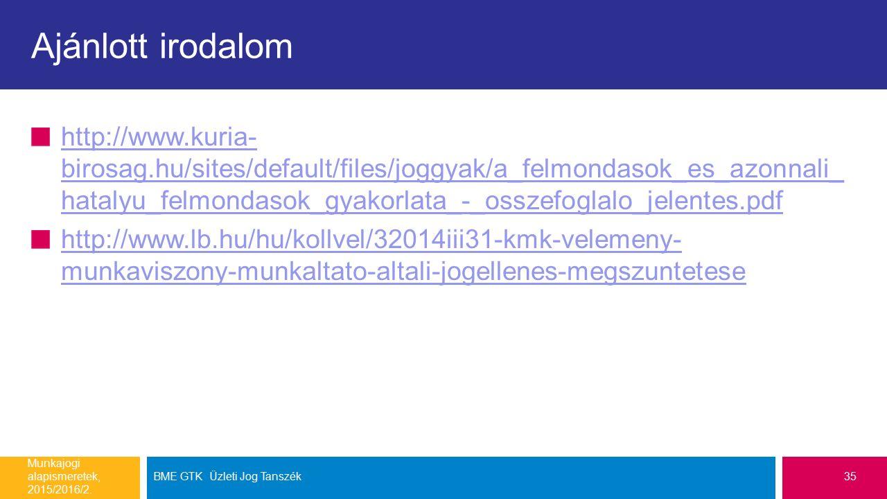 Ajánlott irodalom http://www.kuria- birosag.hu/sites/default/files/joggyak/a_felmondasok_es_azonnali_ hatalyu_felmondasok_gyakorlata_-_osszefoglalo_je