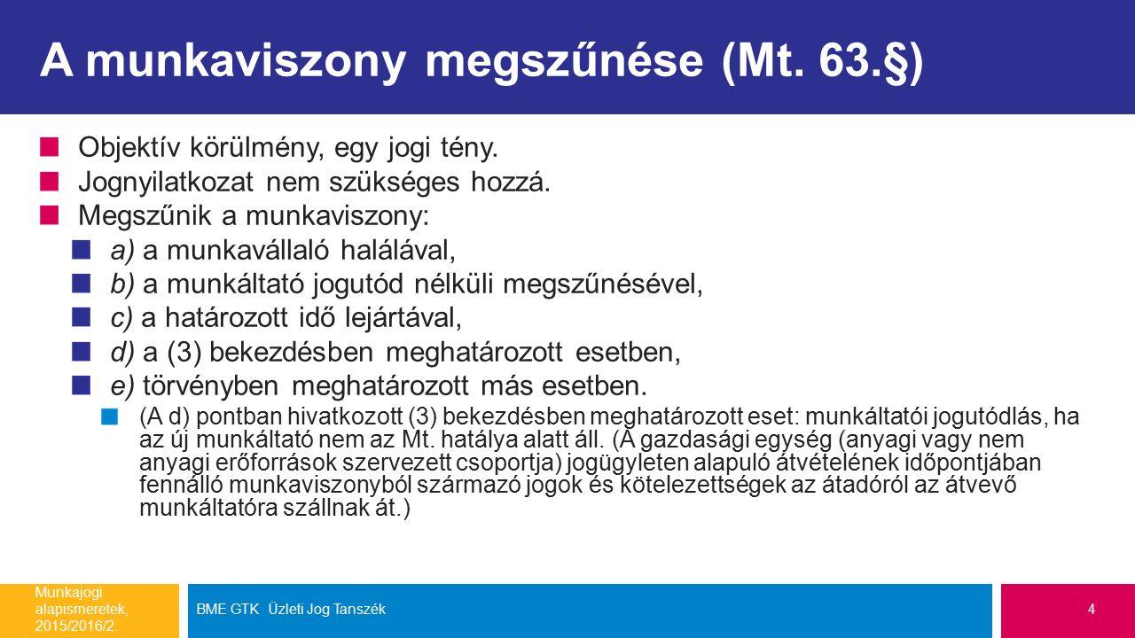 Ajánlott irodalom http://www.kuria- birosag.hu/sites/default/files/joggyak/a_felmondasok_es_azonnali_ hatalyu_felmondasok_gyakorlata_-_osszefoglalo_jelentes.pdf http://www.lb.hu/hu/kollvel/32014iii31-kmk-velemeny- munkaviszony-munkaltato-altali-jogellenes-megszuntetese Munkajogi alapismeretek, 2015/2016/2.