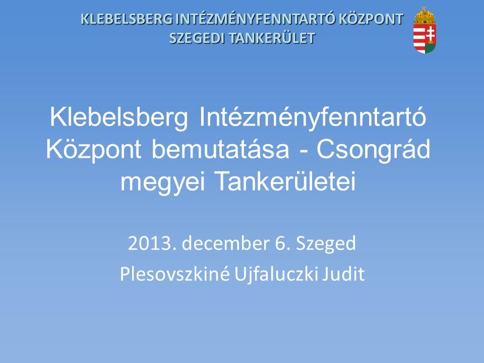 KLEBELSBERG INTÉZMÉNYFENNTARTÓ KÖZPONT SZEGEDI TANKERÜLET Tanulói létszámadatok Tanulói létszámadatok Csongrád megyei összesítés (2013.