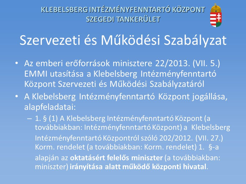 KLEBELSBERG INTÉZMÉNYFENNTARTÓ KÖZPONT SZEGEDI TANKERÜLET Szervezeti és Működési Szabályzat Az emberi erőforrások minisztere 22/2013.