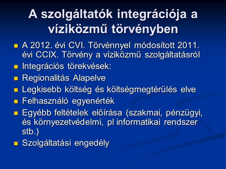 A szolgáltatók integrációja a víziközmű törvényben A 2012. évi CVI. Törvénnyel módosított 2011. évi CCIX. Törvény a víziközmű szolgáltatásról A 2012.