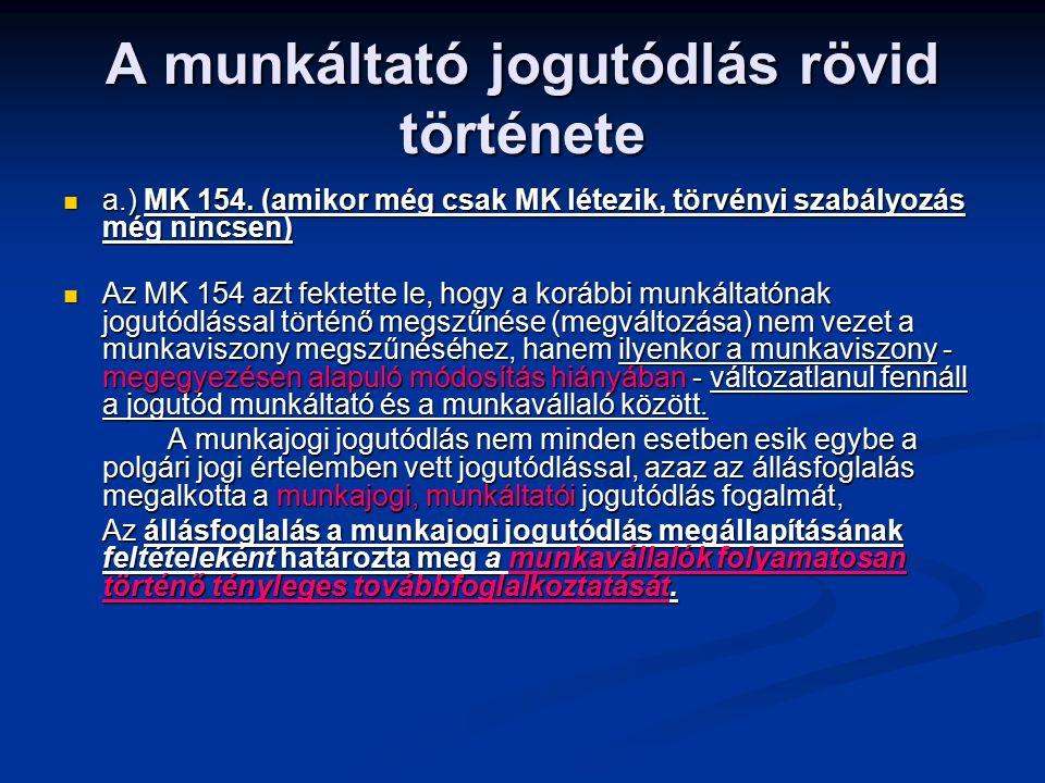 A munkáltató jogutódlás rövid története a.) MK 154. (amikor még csak MK létezik, törvényi szabályozás még nincsen) a.) MK 154. (amikor még csak MK lét