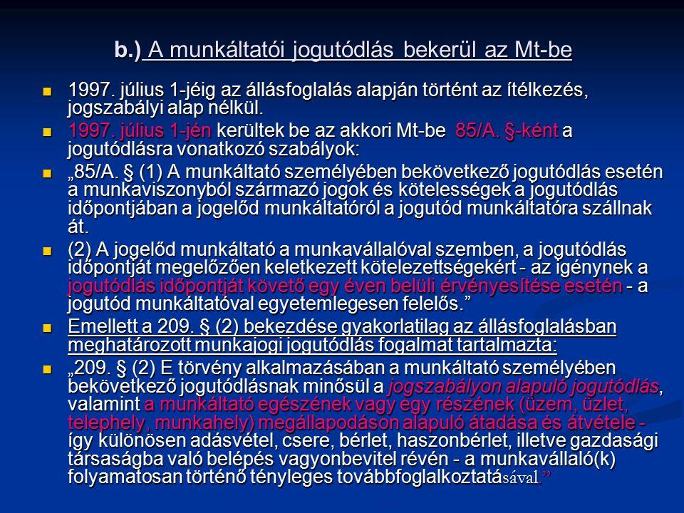b.) A munkáltatói jogutódlás bekerül az Mt-be 1997. július 1-jéig az állásfoglalás alapján történt az ítélkezés, jogszabályi alap nélkül. 1997. július
