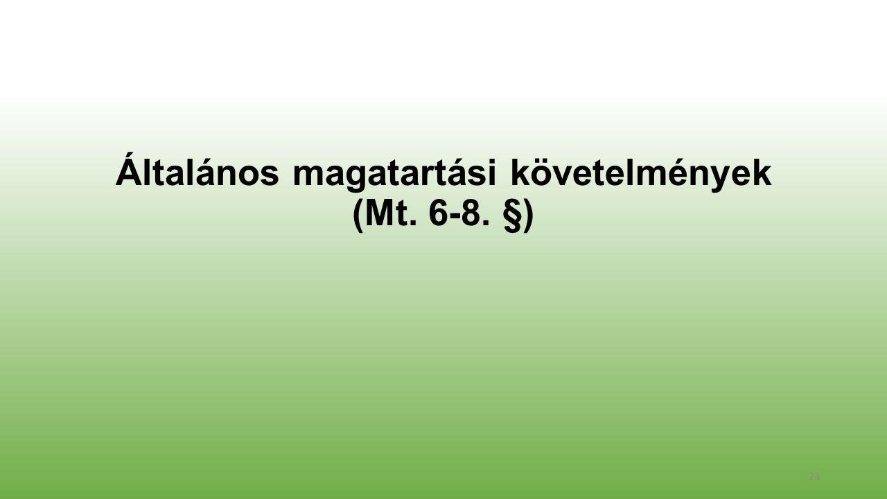 Általános magatartási követelmények (Mt. 6-8. §) 23