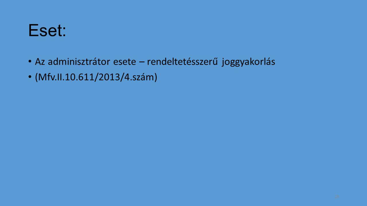 Eset: Az adminisztrátor esete – rendeltetésszerű joggyakorlás (Mfv.II.10.611/2013/4.szám) 28