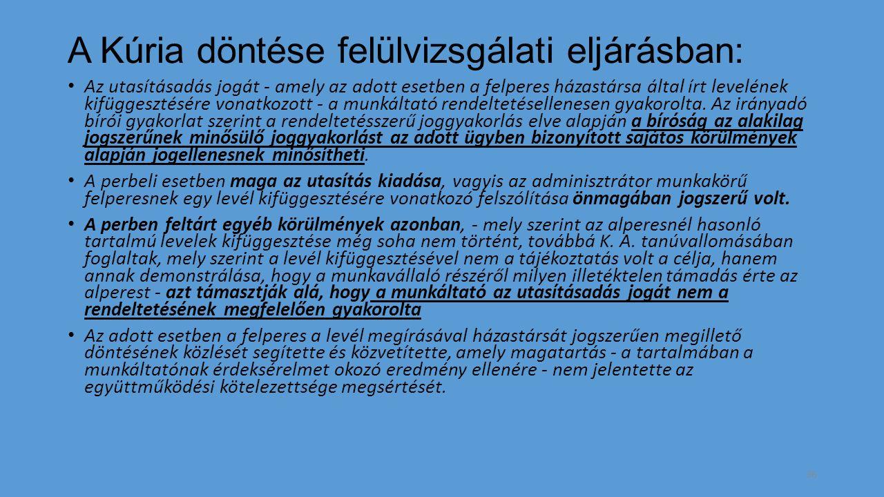 A Kúria döntése felülvizsgálati eljárásban: Az utasításadás jogát - amely az adott esetben a felperes házastársa által írt levelének kifüggesztésére vonatkozott - a munkáltató rendeltetésellenesen gyakorolta.