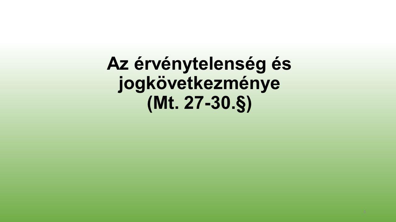 Az érvénytelenség és jogkövetkezménye (Mt. 27-30.§) 6