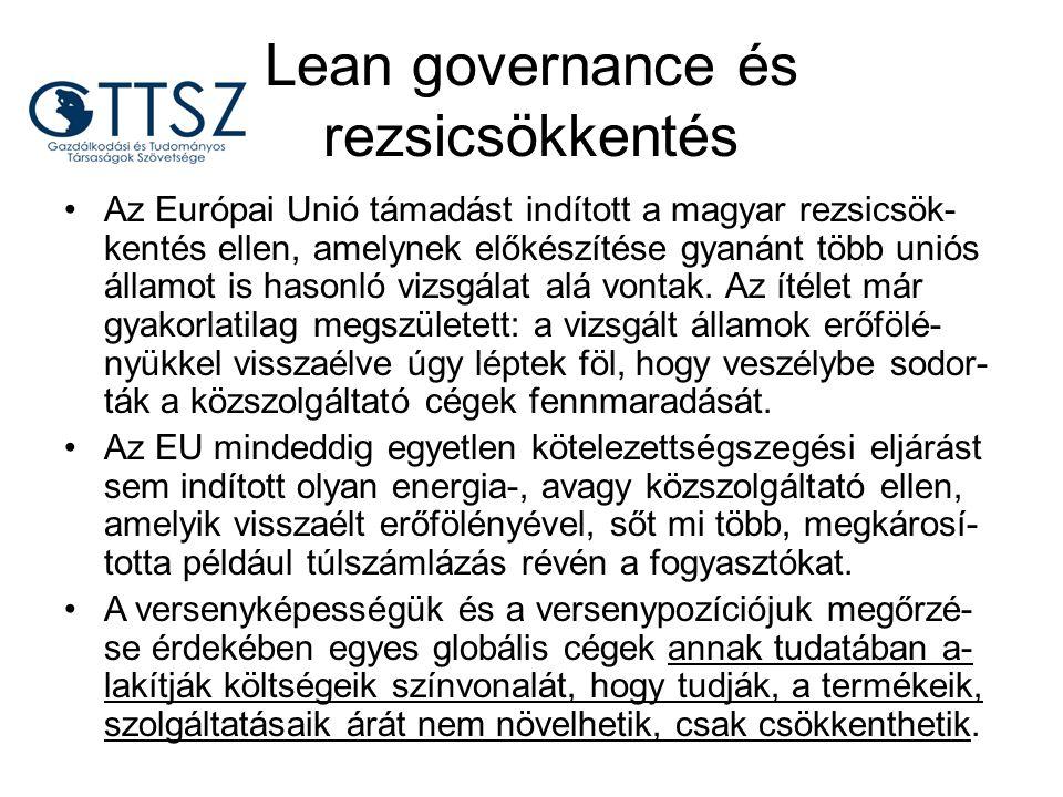 Lean governance és rezsicsökkentés Az Európai Unió támadást indított a magyar rezsicsök- kentés ellen, amelynek előkészítése gyanánt több uniós államo