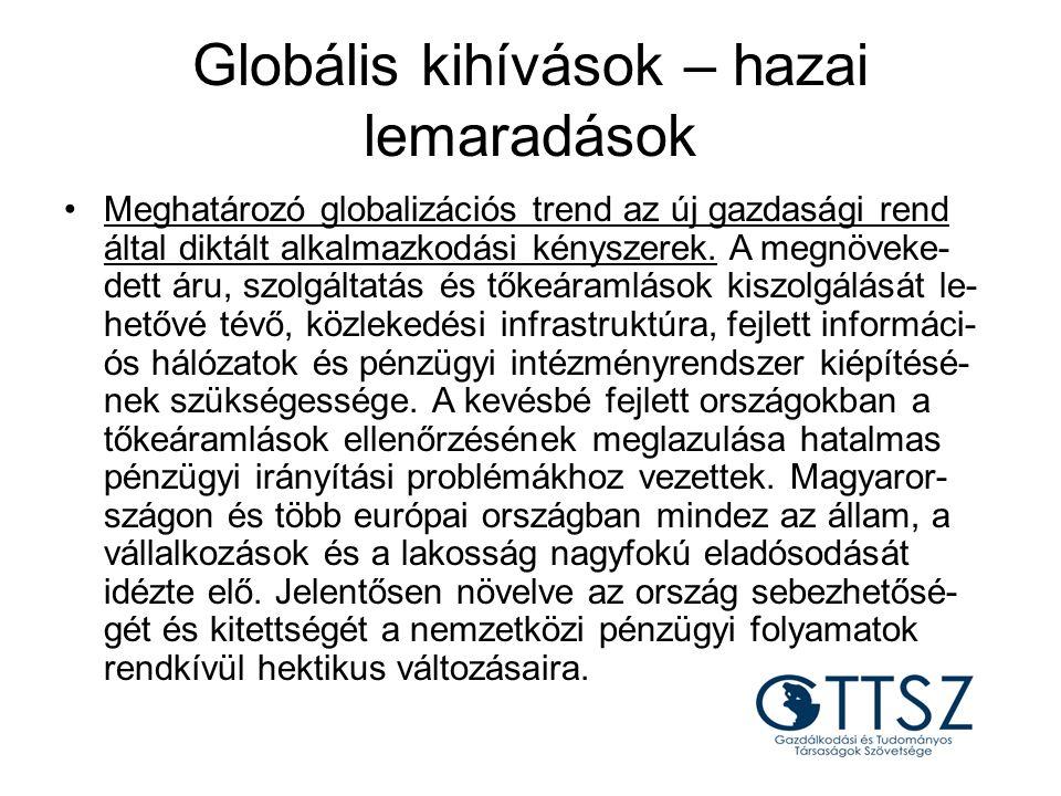 Globális kihívások – hazai lemaradások Meghatározó globalizációs trend az új gazdasági rend által diktált alkalmazkodási kényszerek. A megnöveke- dett