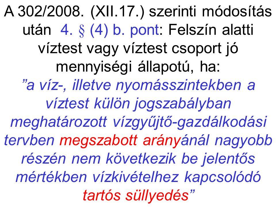 """A 302/2008. (XII.17.) szerinti módosítás után 4. § (4) b. pont: Felszín alatti víztest vagy víztest csoport jó mennyiségi állapotú, ha: """"a víz-, illet"""