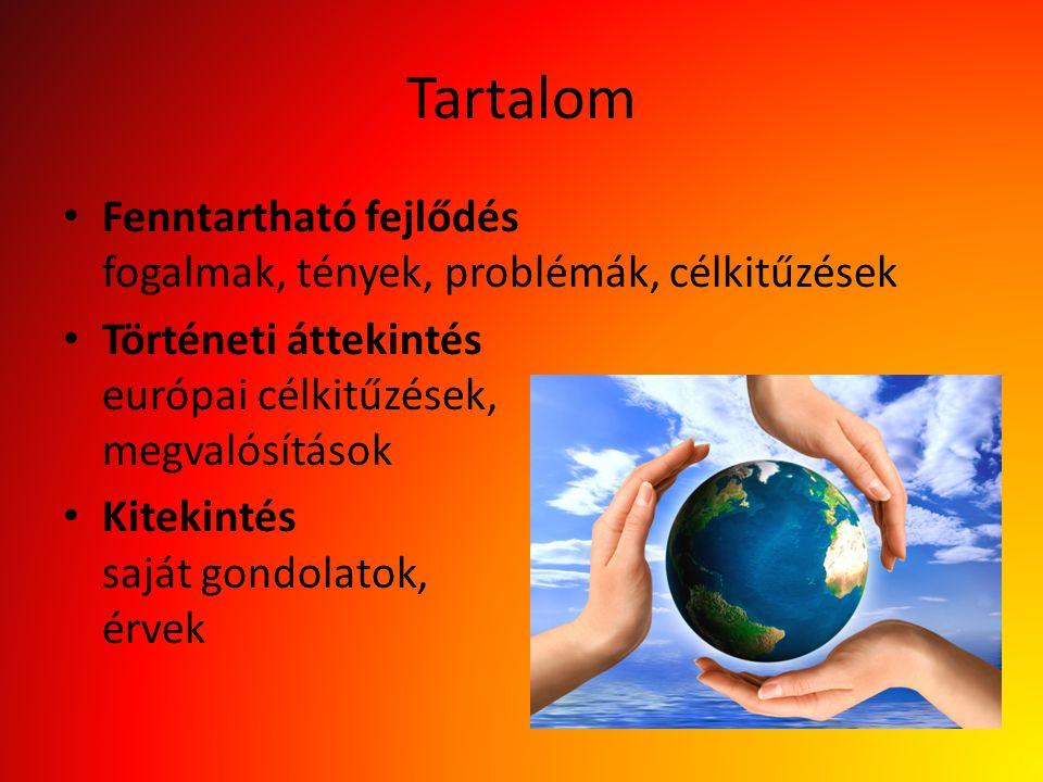 Tartalom Fenntartható fejlődés fogalmak, tények, problémák, célkitűzések Történeti áttekintés európai célkitűzések, megvalósítások Kitekintés saját go