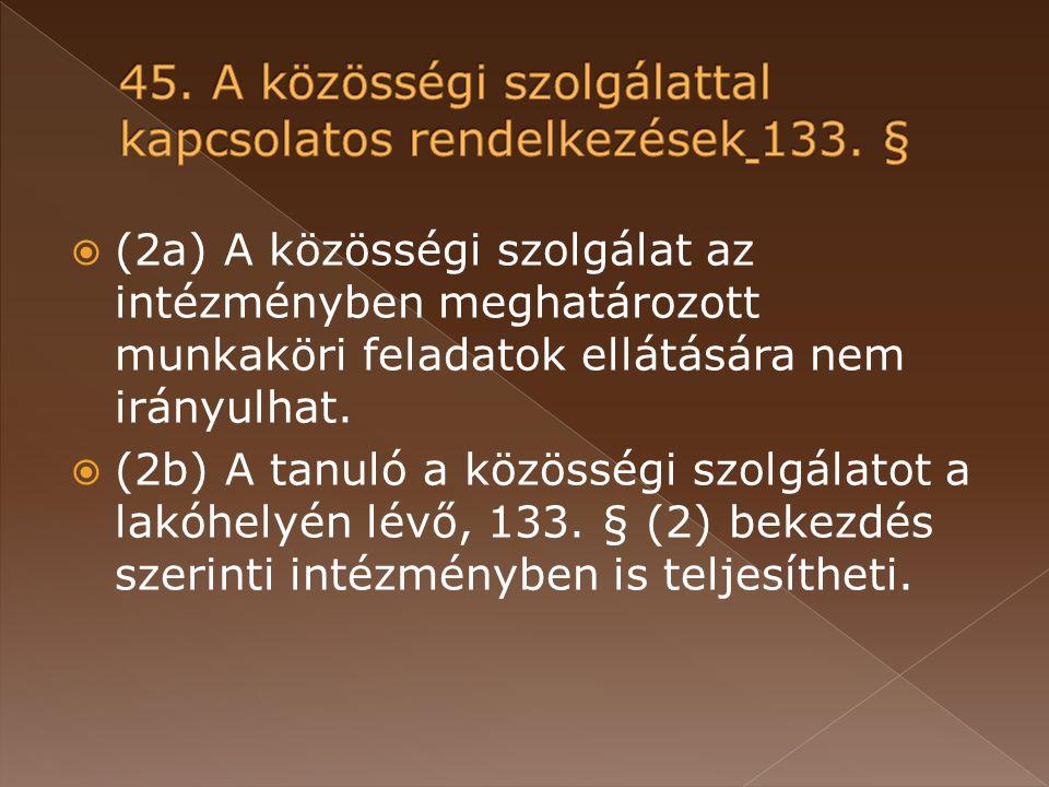 (2a) A közösségi szolgálat az intézményben meghatározott munkaköri feladatok ellátására nem irányulhat.