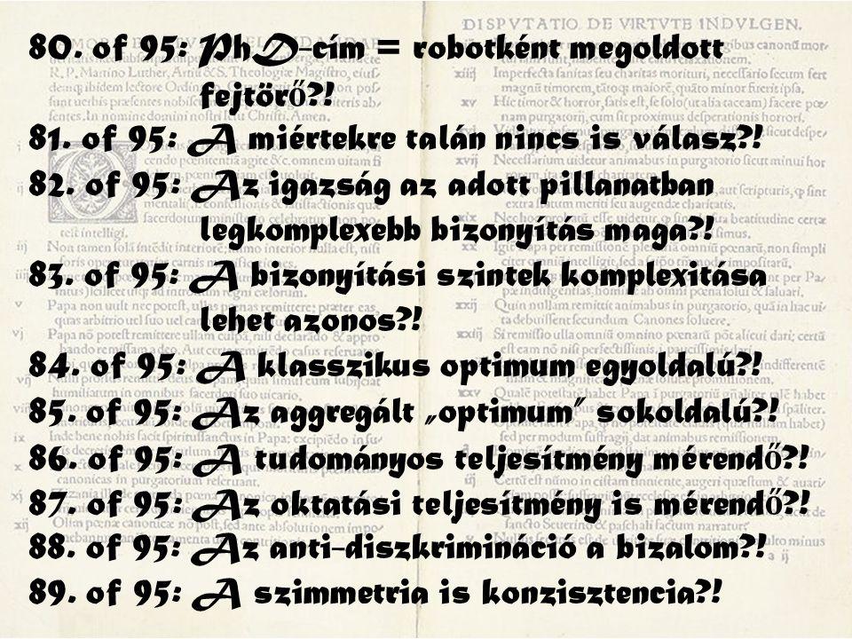 80. of 95: PhD-cím = robotként megoldott fejtör ő ?! 81. of 95: A miértekre talán nincs is válasz?! 82. of 95: Az igazság az adott pillanatban legkomp