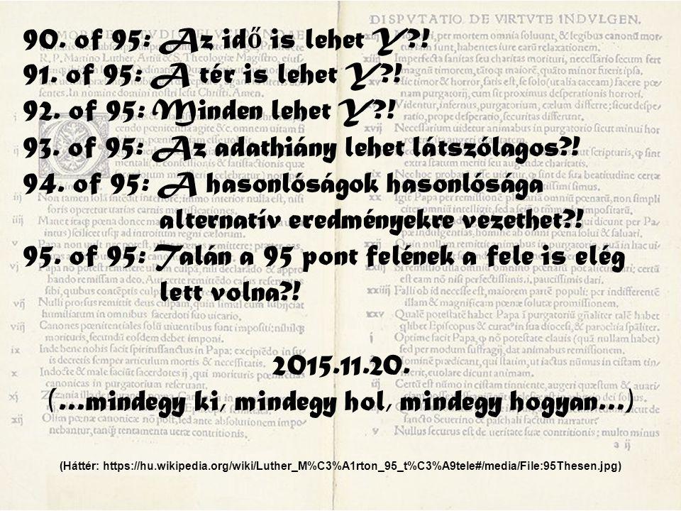 90. of 95: Az id ő is lehet Y?! 91. of 95: A tér is lehet Y?! 92. of 95: Minden lehet Y?! 93. of 95: Az adathiány lehet látszólagos?! 94. of 95: A has