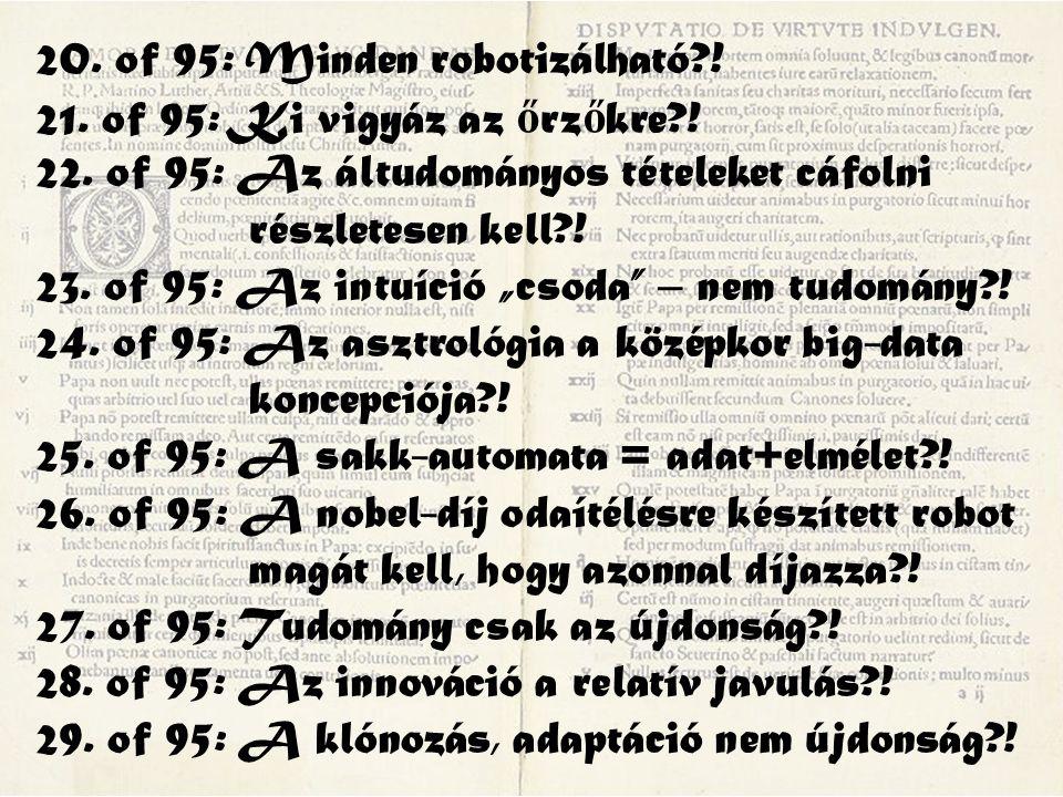 20. of 95: Minden robotizálható?! 21. of 95: Ki vigyáz az ő rz ő kre?! 22. of 95: Az áltudományos tételeket cáfolni részletesen kell?! 23. of 95: Az i