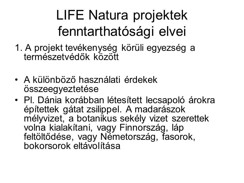 LIFE Natura projektek fenntarthatósági elvei 1. A projekt tevékenység körüli egyezség a természetvédők között A különböző használati érdekek összeegye