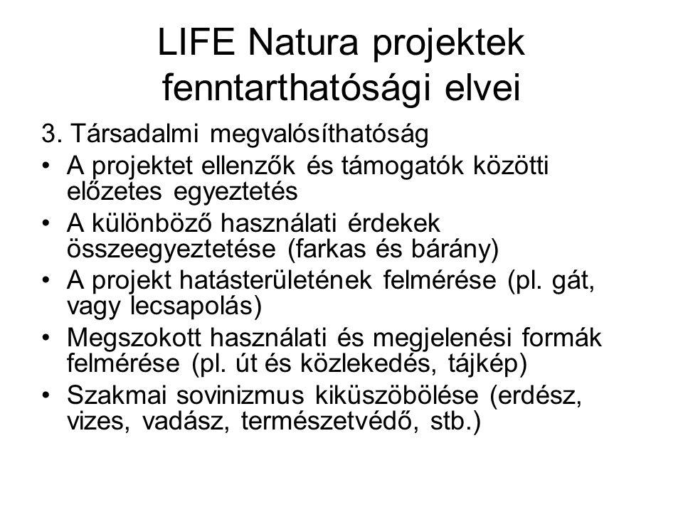 LIFE Natura projektek fenntarthatósági elvei 3. Társadalmi megvalósíthatóság A projektet ellenzők és támogatók közötti előzetes egyeztetés A különböző