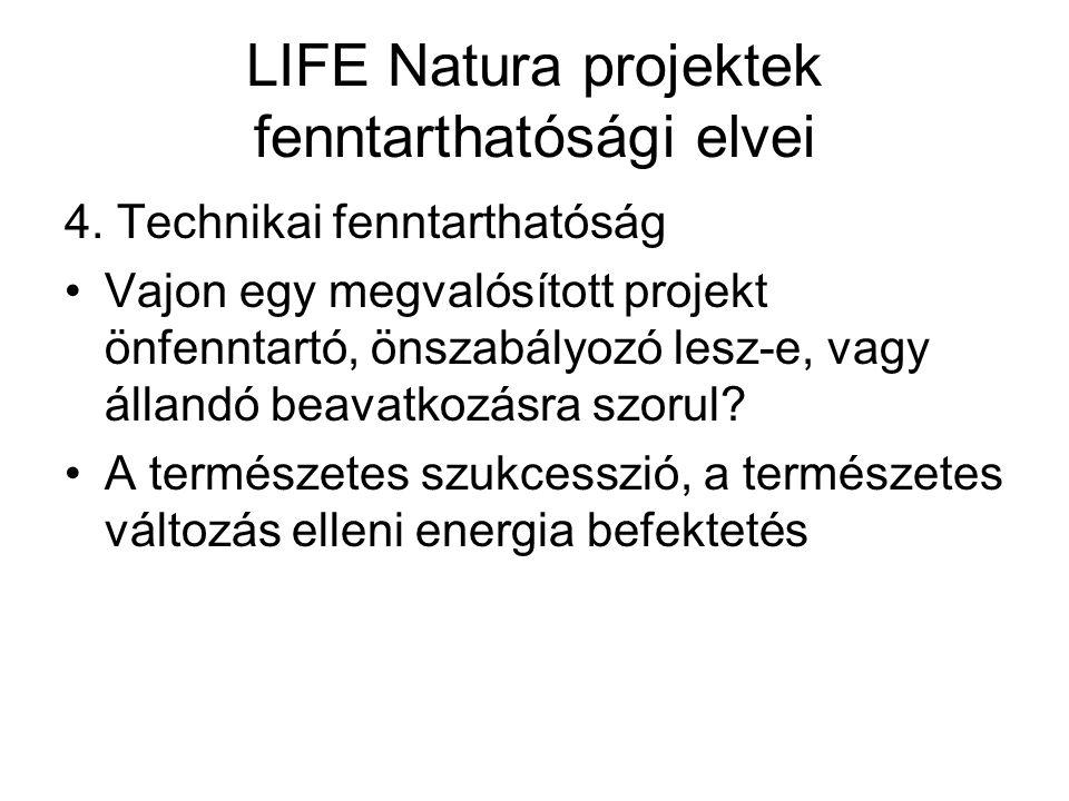 LIFE Natura projektek fenntarthatósági elvei 4. Technikai fenntarthatóság Vajon egy megvalósított projekt önfenntartó, önszabályozó lesz-e, vagy állan