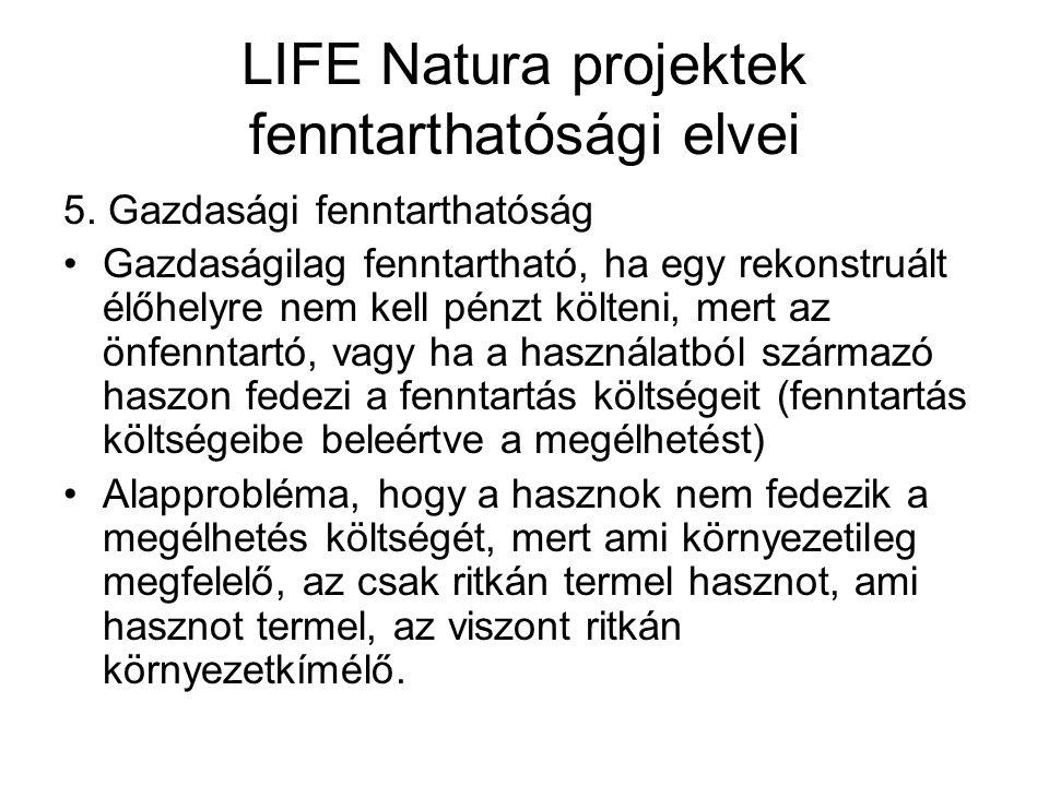 LIFE Natura projektek fenntarthatósági elvei 5. Gazdasági fenntarthatóság Gazdaságilag fenntartható, ha egy rekonstruált élőhelyre nem kell pénzt költ