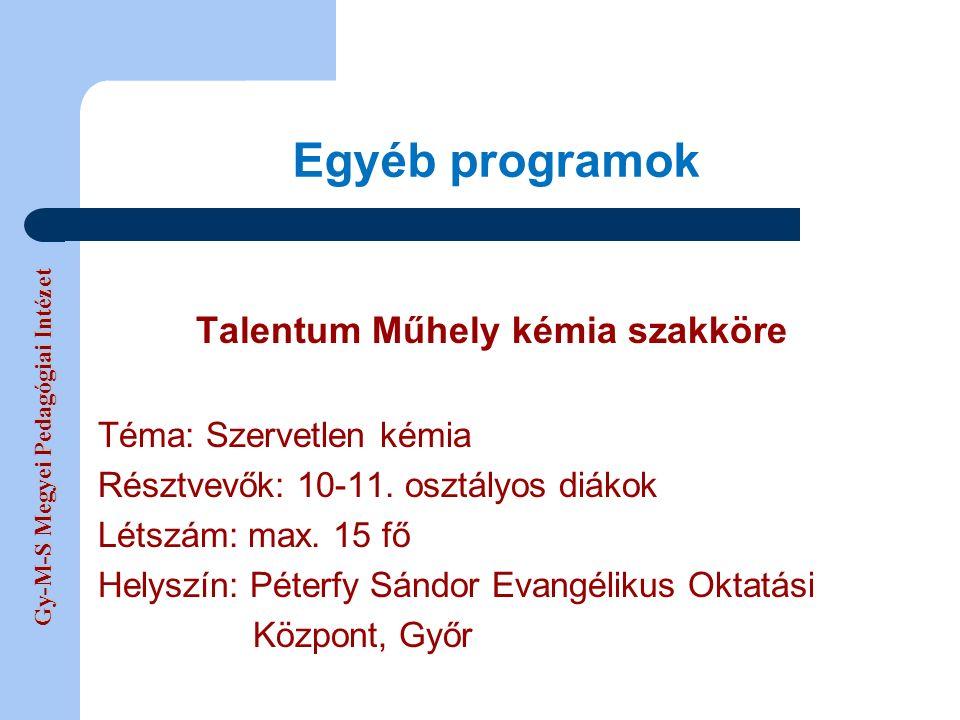 Gy-M-S Megyei Pedagógiai Intézet Egyéb programok Talentum Műhely kémia szakköre Téma: Szervetlen kémia Résztvevők: 10-11.