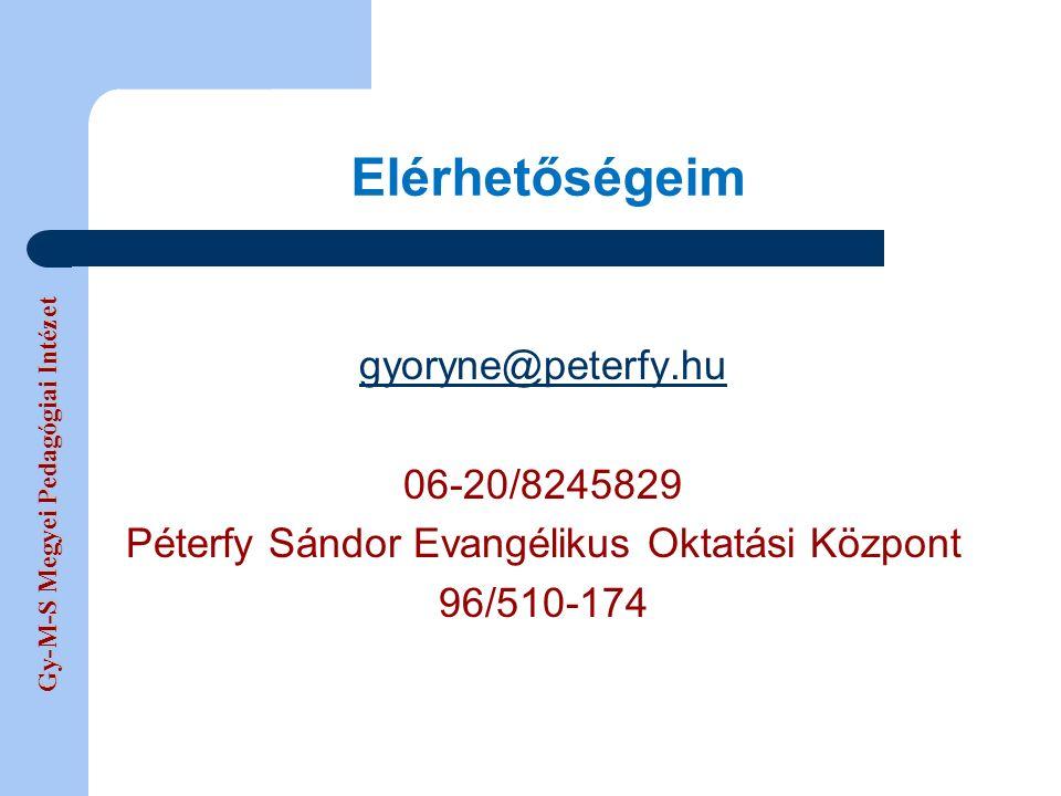 Gy-M-S Megyei Pedagógiai Intézet Elérhetőségeim gyoryne@peterfy.hu 06-20/8245829 Péterfy Sándor Evangélikus Oktatási Központ 96/510-174