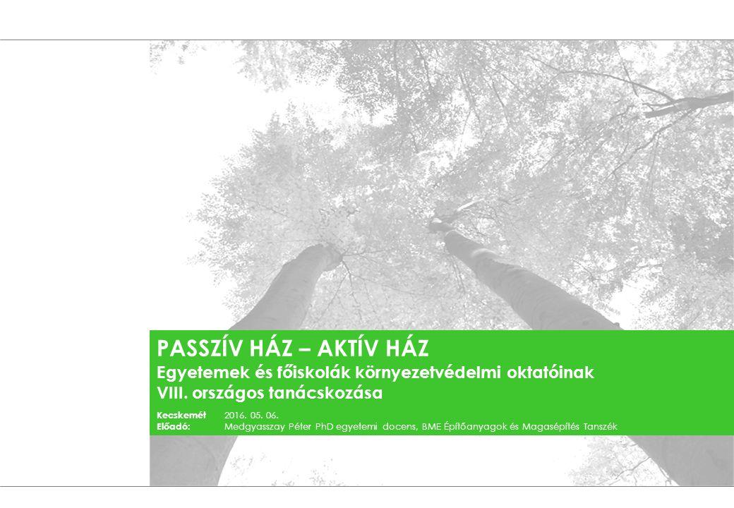 PASSZÍV HÁZ – AKTÍV HÁZ Egyetemek és főiskolák környezetvédelmi oktatóinak VIII.