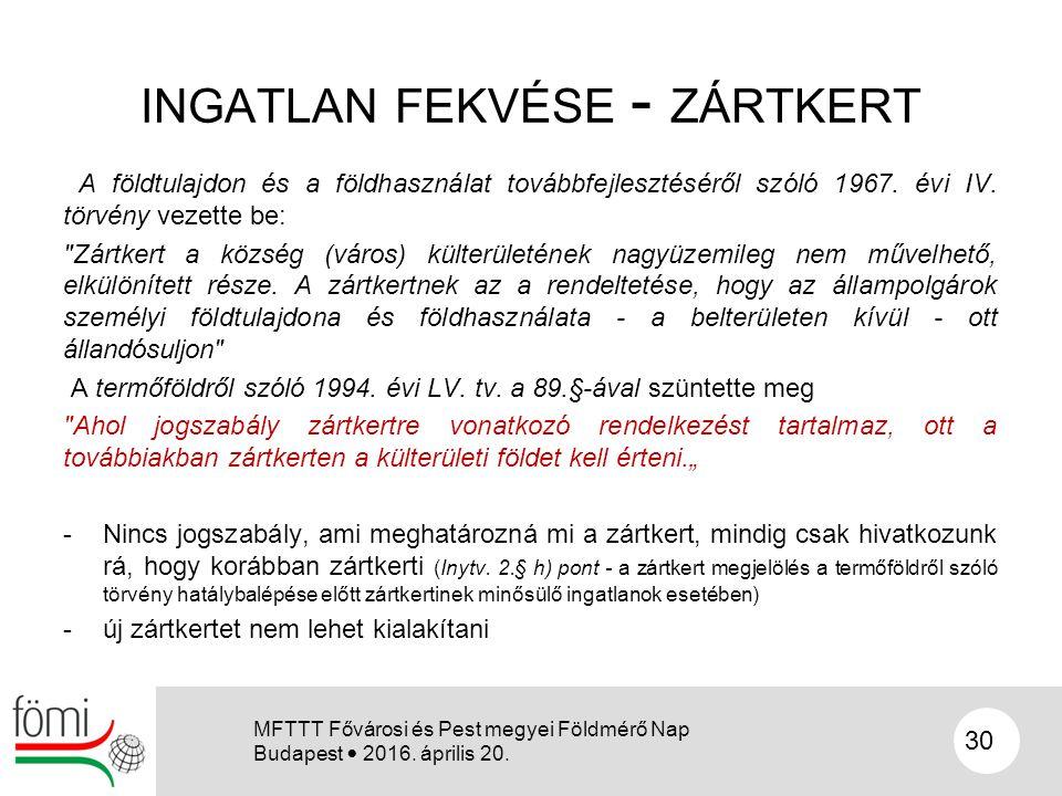 INGATLAN FEKVÉSE - ZÁRTKERT A földtulajdon és a földhasználat továbbfejlesztéséről szóló 1967. évi IV. törvény vezette be: