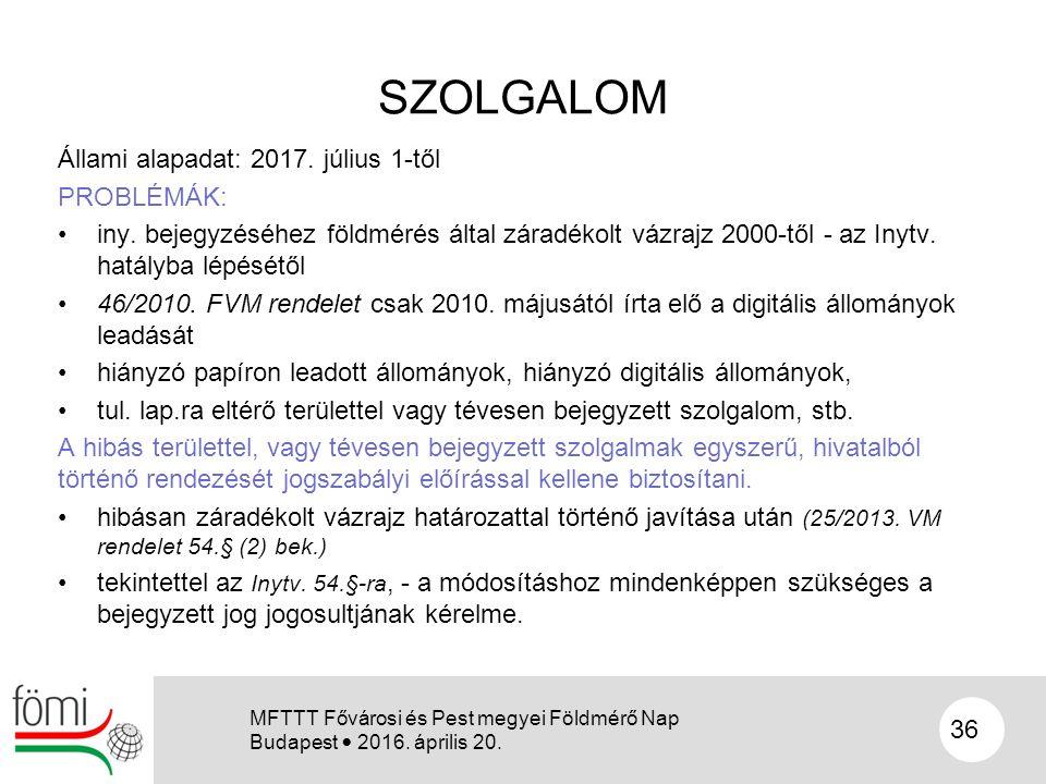 SZOLGALOM Állami alapadat: 2017. július 1-től PROBLÉMÁK: iny. bejegyzéséhez földmérés által záradékolt vázrajz 2000-től - az Inytv. hatályba lépésétől