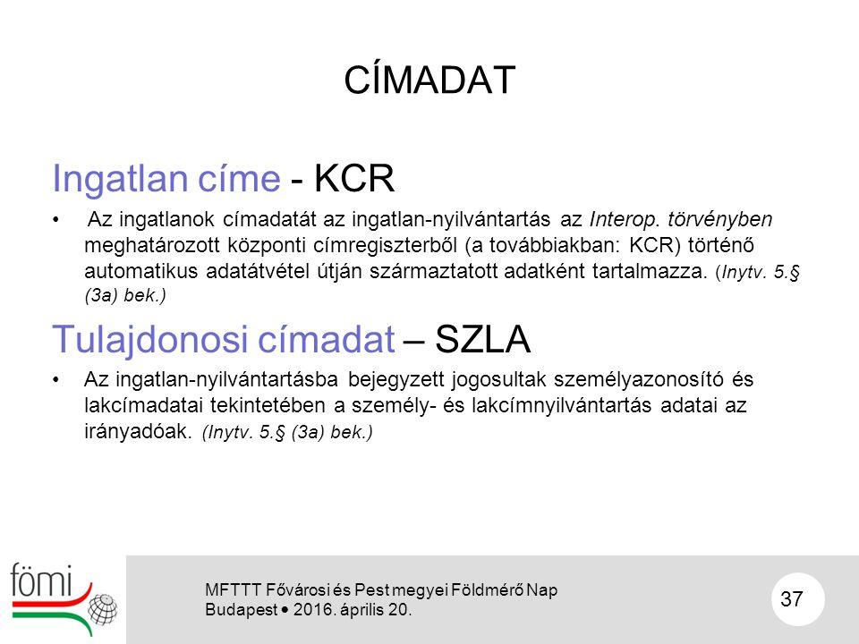CÍMADAT Ingatlan címe - KCR Az ingatlanok címadatát az ingatlan-nyilvántartás az Interop. törvényben meghatározott központi címregiszterből (a további