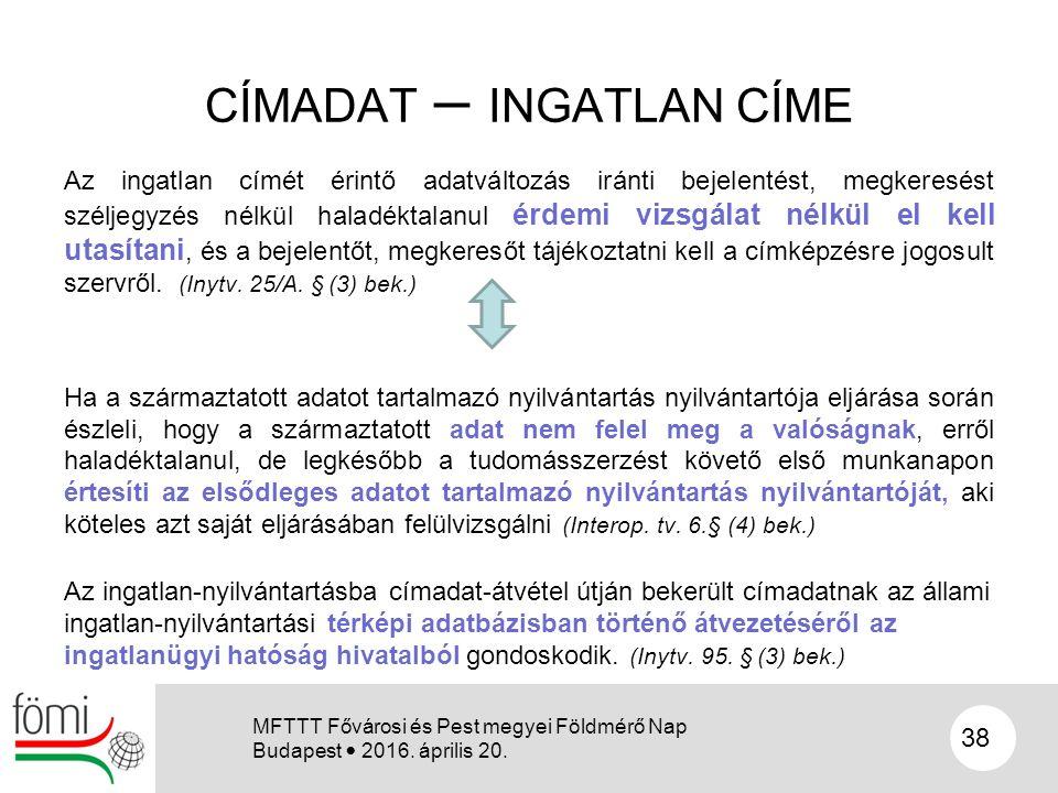 CÍMADAT – INGATLAN CÍME Az ingatlan címét érintő adatváltozás iránti bejelentést, megkeresést széljegyzés nélkül haladéktalanul érdemi vizsgálat nélkü