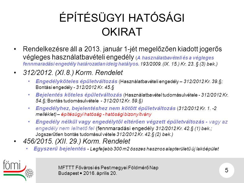 ÉPÍTÉSÜGYI HATÓSÁGI OKIRAT Rendelkezésre áll a 2013. január 1-jét megelőzően kiadott jogerős végleges használatbavételi engedély (A használatbavételi