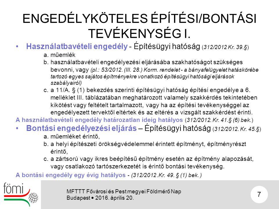 ENGEDÉLYKÖTELES ÉPÍTÉSI/BONTÁSI TEVÉKENYSÉG I. Használatbavételi engedély - Építésügyi hatóság (312/2012 Kr. 39.§) a.műemlék b.használatbavételi enged