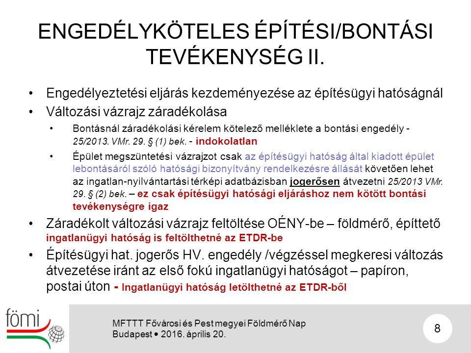 ENGEDÉLYKÖTELES ÉPÍTÉSI/BONTÁSI TEVÉKENYSÉG II. Engedélyeztetési eljárás kezdeményezése az építésügyi hatóságnál Változási vázrajz záradékolása Bontás