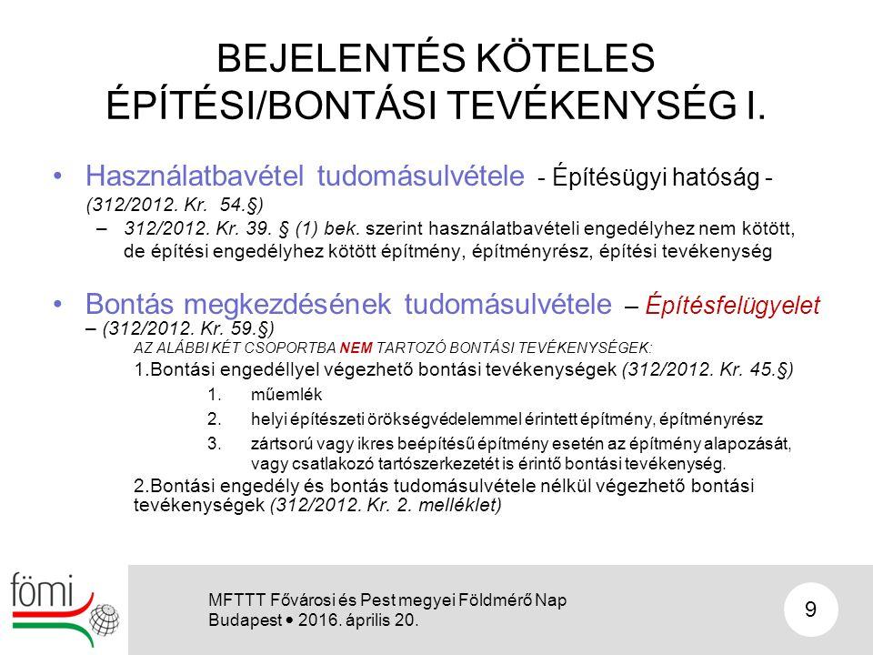 BEJELENTÉS KÖTELES ÉPÍTÉSI/BONTÁSI TEVÉKENYSÉG I. Használatbavétel tudomásulvétele - Építésügyi hatóság - (312/2012. Kr. 54.§) –312/2012. Kr. 39. § (1