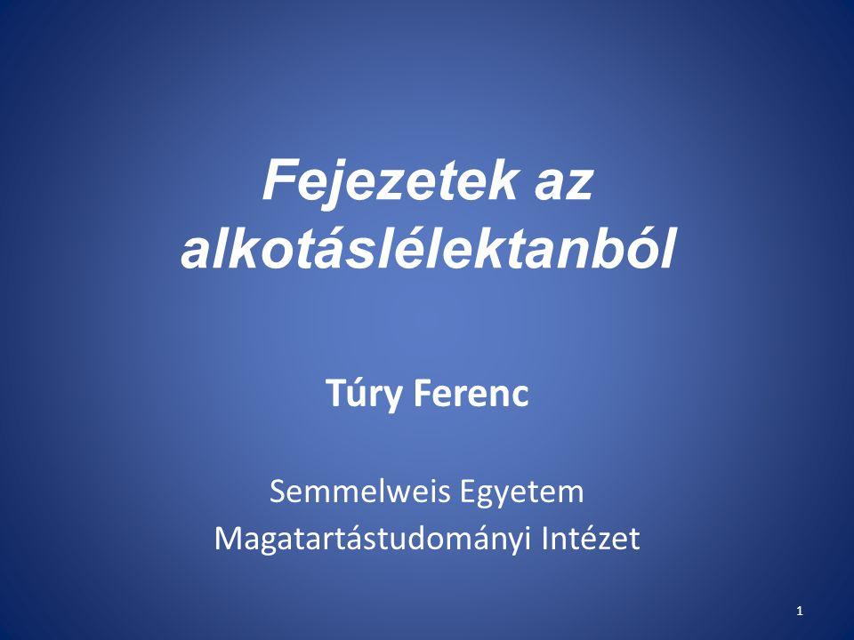 Fejezetek az alkotáslélektanból Túry Ferenc Semmelweis Egyetem Magatartástudományi Intézet 1