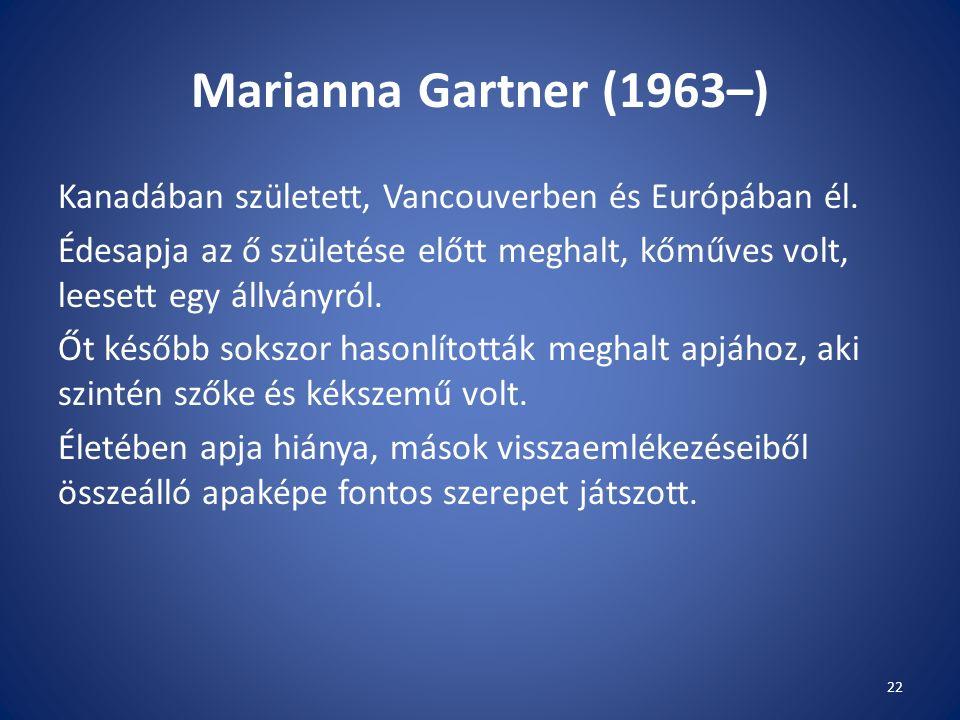 Marianna Gartner (1963–) Kanadában született, Vancouverben és Európában él.