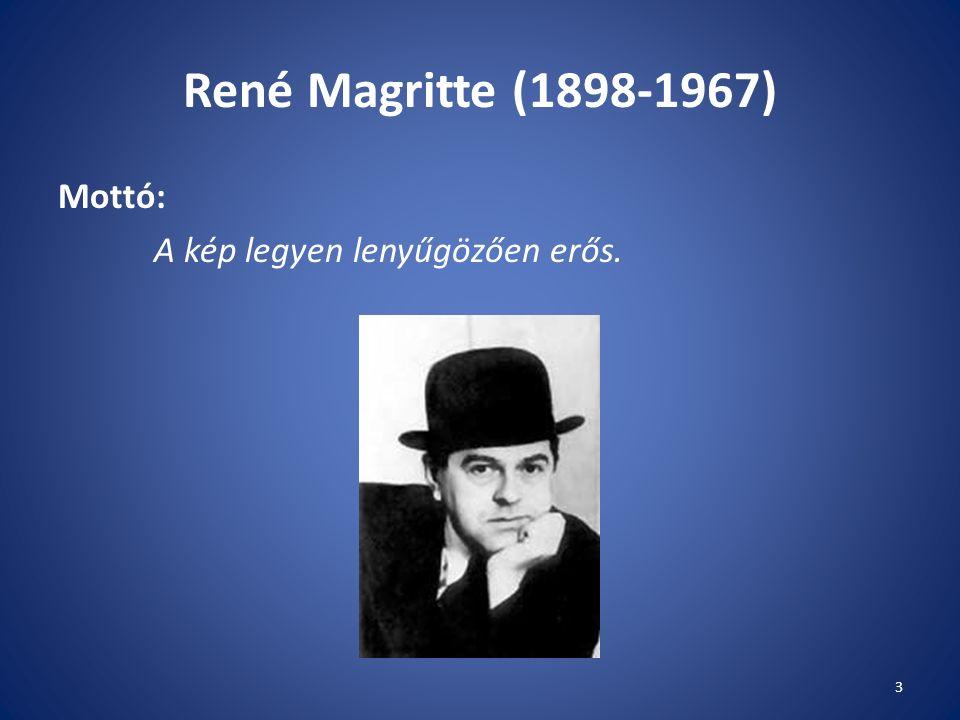 René Magritte (1898-1967) Mottó: A kép legyen lenyűgözően erős. 3