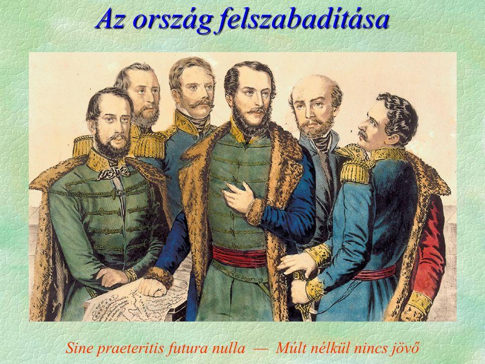 Sine praeteritis futura nulla — Múlt nélkül nincs jövő Az ország felszabadítása