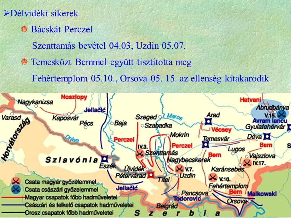  Délvidéki sikerek  Bácskát Perczel Szenttamás bevétel 04.03, Uzdin 05.07.  Temesközt Bemmel együtt tisztította meg Fehértemplom 05.10., Orsova 05.