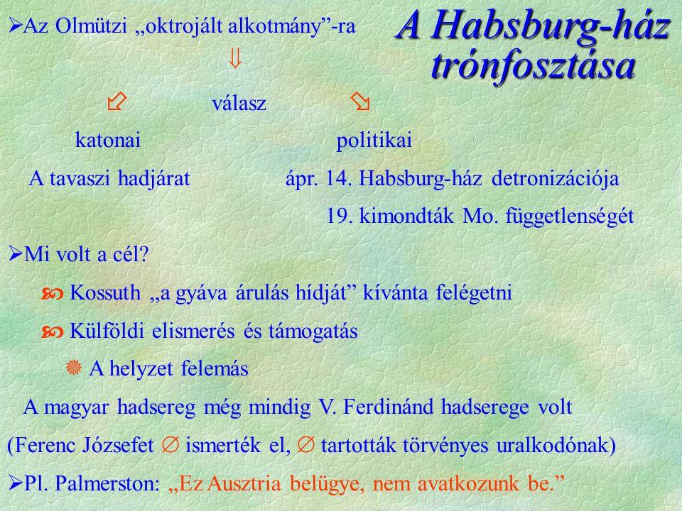 """ Az Olmützi """"oktrojált alkotmány""""-ra   válasz  katonai politikai A tavaszi hadjárat ápr. 14. Habsburg-ház detronizációja 19. kimondták Mo. függetl"""
