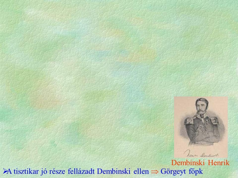  A tisztikar jó része fellázadt Dembinski ellen  Görgeyt főpk Dembinski Henrik