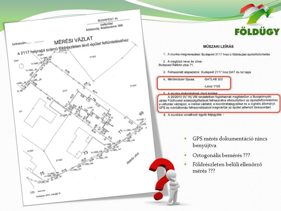  GPS mérés dokumentáció nincs benyújtva  Ortogonális bemérés .